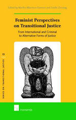 Feminist Perspectives on Transitional Justice : From International and Criminal to Alternative Forms of Justice