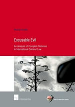 Excusable Evil : An Analysis of Complete Defenses in International Criminal Law - Maartje Krabbe