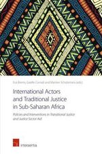 International Actors and Traditional Justice in Sub-Saharan Africa : Policies and Interventions in Transitional Justice and Justice Sector Aid