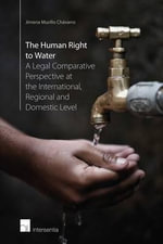 The Human Right to Water : A Legal Comparative Perspective at the International, Regional and Domestic Level 2015 - Jimena Murillo Chavarro