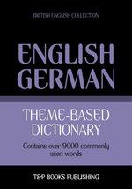 Theme-based dictionary British English-German - 9000 words - Andrey Taranov