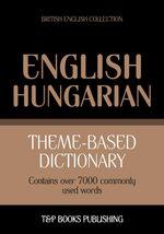 Theme-based dictionary British English-Hungarian - 7000 words - Andrey Taranov