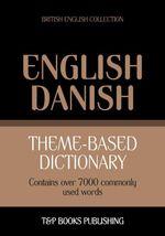 Theme-based dictionary British English-Danish - 7000 words - Andrey Taranov