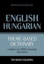 Theme-based dictionary British English-Hungarian - 5000 words - Andrey Taranov