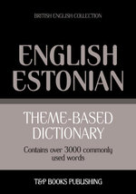 Theme-based dictionary British English-Estonian - 3000 words - Andrey Taranov