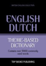 Theme-based dictionary British English-Dutch - 9000 words - Andrey Taranov