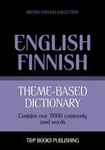 Theme-based dictionary British English-Finnish - 9000 words - Andrey Taranov