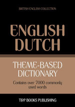 Theme-based dictionary British English-Dutch - 7000 words - Andrey Taranov