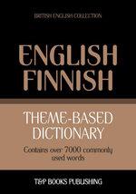Theme-based dictionary British English-Finnish - 7000 words - Andrey Taranov