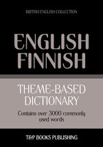 Theme-based dictionary British English-Finnish - 3000 words - Andrey Taranov