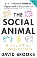 The Social Animal : A Story of How Success Happens - David Brooks