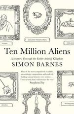 Ten Million Aliens : A Journey Through Our Strange Planet - Simon Barnes