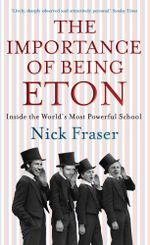 The Importance of Being Eton - Nick Fraser