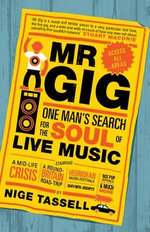 Mr Gig : One Man's Search for the Soul of Live Music - Nige Tassell