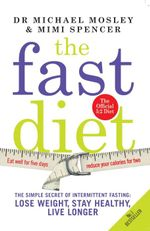 The Fast Diet : The Secret of Intermittent Fasting  -  Lose Weight, Stay Healthy, Live Longer - Mimi Spencer