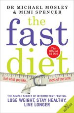 The Fast Diet - EBOOK : The Secret of Intermittent Fasting  -  Lose Weight, Stay Healthy, Live Longer - Michael Mosley