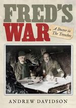 Fred's War : A Doctor in the Trenches - Andrew Davidson
