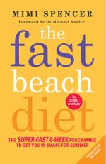 The Fast Beach Diet : The Super-Fast 6-Week Programme to Get You in Shape for Summer - Mimi Spencer