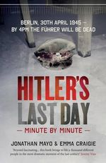 Hitler's Last Day : Minute by Minute - Jonathan Mayo