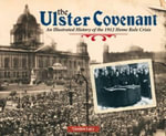 The Ulster Covenant : An Illustrated History of the 1912 Home Rule Crisis - Gordon Lucy