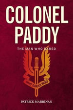Colonel Paddy : The Man Who Dared - Patrick Marrinan