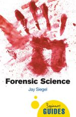 Forensic Science : A Beginner's Guide - Jay Siegel