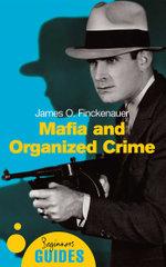 Mafia and Organized Crime : A Beginner's Guide - James O. Finckenauer