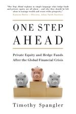 One Step Ahead : Private Equity and Hedge Funds After the Global Financial Crisis - Timothy Spangler