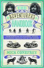 The Adventurer's Handbook : From Surviving an Anaconda Attack to Finding Your Way Out of a Desert - Mick Conefrey