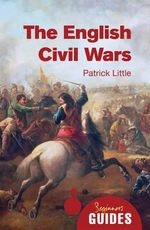 The English Civil Wars : A Beginner's Guide - Patrick Little