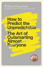 How to Predict the Unpredictable : The Art of Outsmarting Almost Everyone - William Poundstone