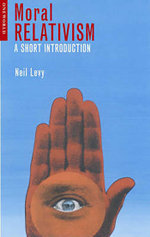 Moral Relativism : A Short Introduction - Neil Levy