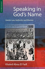 Speaking in God's Name : Islamic Law, Authority and Women - Khaled Abou El Fadl