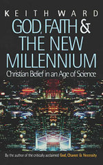 God, Faith and the New Millennium : Christian Belief in an Age of Science - Keith Ward