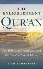 The Enlightenment Qur'an : The Politics of Translation and the Construction of Islam - Ziad Elmarsafy