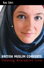 British Muslim Converts : Choosing Alternative Lives - Kate Zebiri