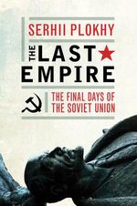 The Last Empire : The Final Days of the Soviet Union - Serhii Plokhy