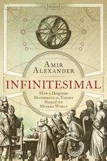 Infinitesimal : How a Dangerous Mathematical Theory Shaped the Modern World - Amir Alexander