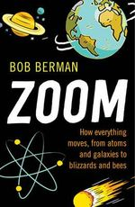 Zoom! : How Everything Moves, from Atoms and Galaxies to Blizzards and Bees - Bob Berman
