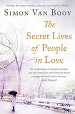 The Secret Lives of People in Love : Includes the Award-Winning Collection Love Begins in Winter - Simon Van Booy