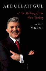 Abdullah Gul and the Making of the New Turkey - Gerald M. Maclean