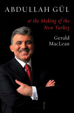 Abdullah Gul and the Making of the New Turkey - Gerald MacLean