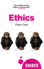 Ethics : A Beginner's Guide - Peter Cave