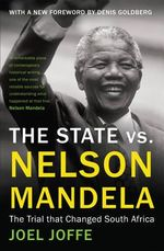 The State vs. Nelson Mandela 2014 : The Trial That Changed South Africa - Joel Joffe