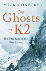 The Ghosts of K2 : The Epic Saga of the First Ascent - Mick Conefrey