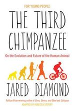 The Third Chimpanzee : On the Evolution and Future of the Human Animal - for Young People - Jared Diamond