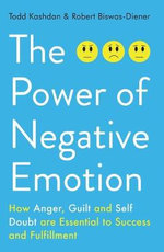 The Power of Negative Emotion : How Anger, Guilt, and Self Doubt are Essential to Success and Fulfillment - Todd B. Kashdan