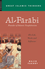 Al-Farabi, Founder of Islamic Neoplatonism : His Life, Works and Influence - Majid Fakhry