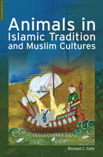 Animals in Islamic Traditions and Muslim Cultures - Richard Foltz