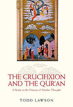 The Crucifixion and the Qur'an : A Study in the History of Muslim Thought - Todd Lawson